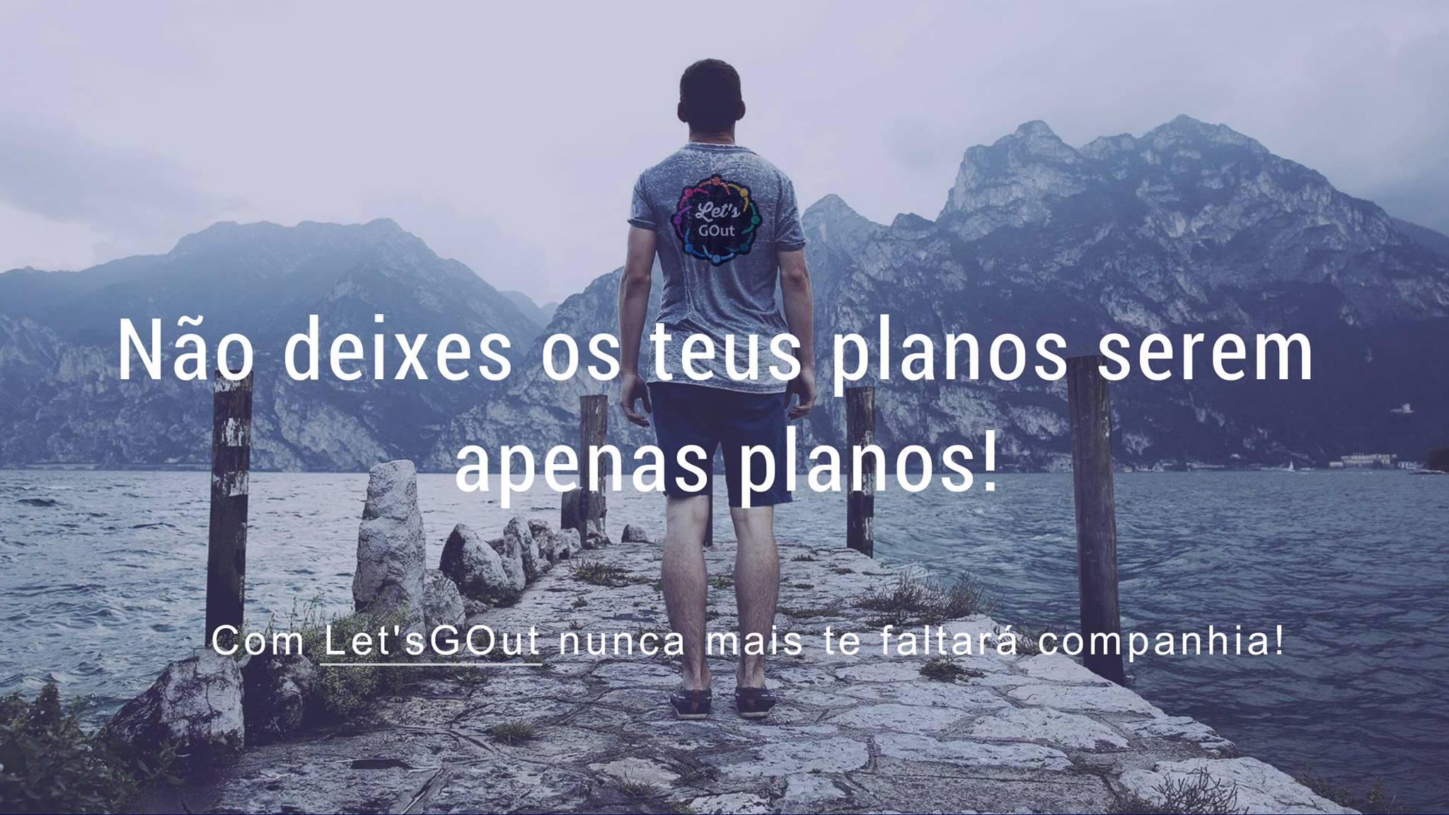 Let's GOut: Nunca mais deixes os teus planos serem apenas planos
