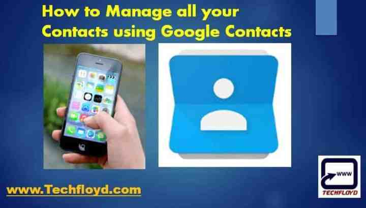 How to Manage all your Contacts using Google Contacts