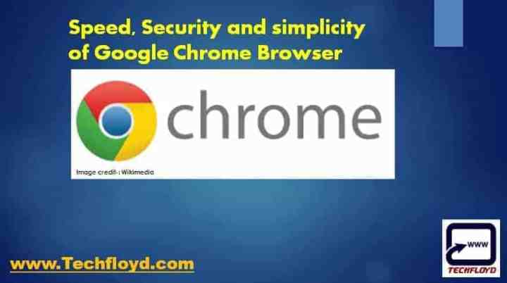 Speed, Security and simplicity of Google Chrome