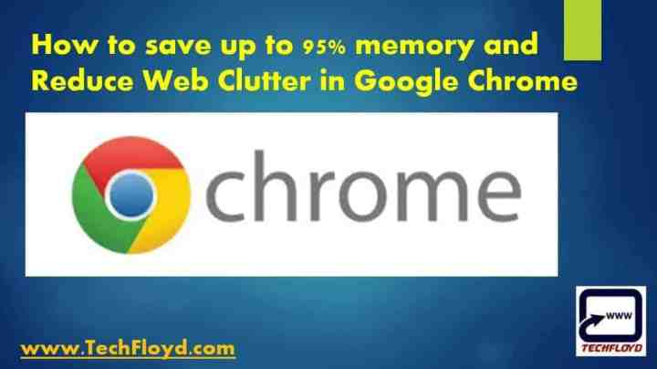 How to save up to 95% memory and Reduce Web Clutter in Google Chrome