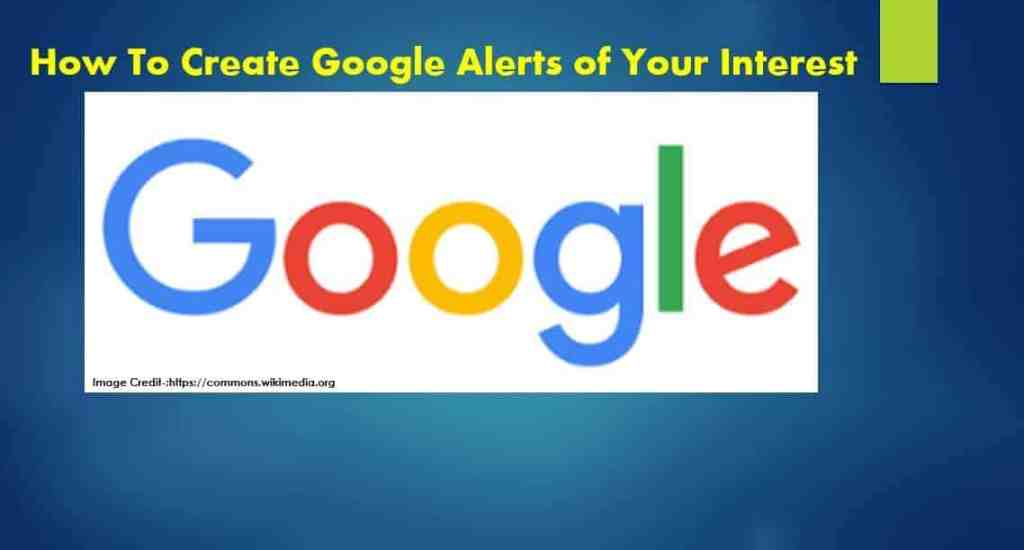 How To Create Google Alerts of Your Interest