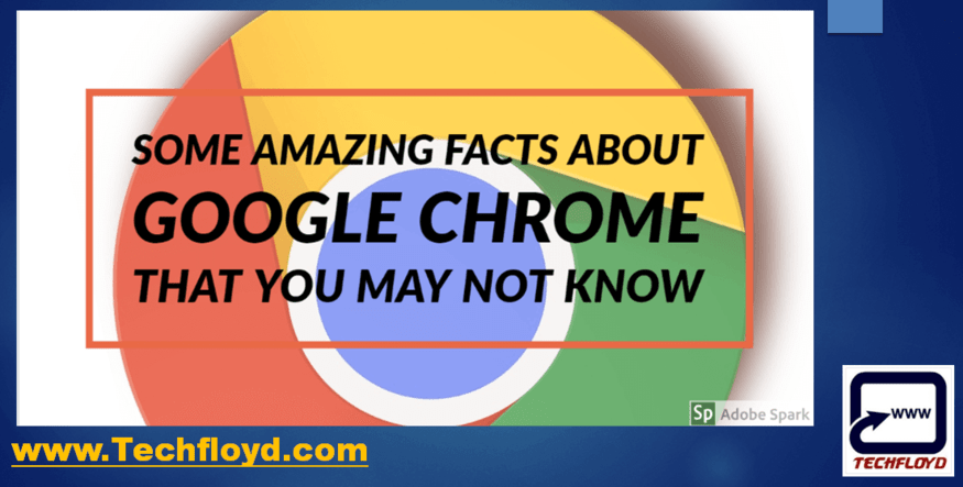 Some Amazing Facts about Google Chrome That You May Not Know
