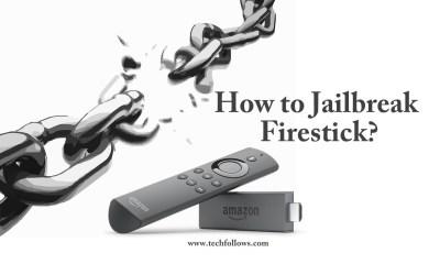 How to Jailbreak firestick?