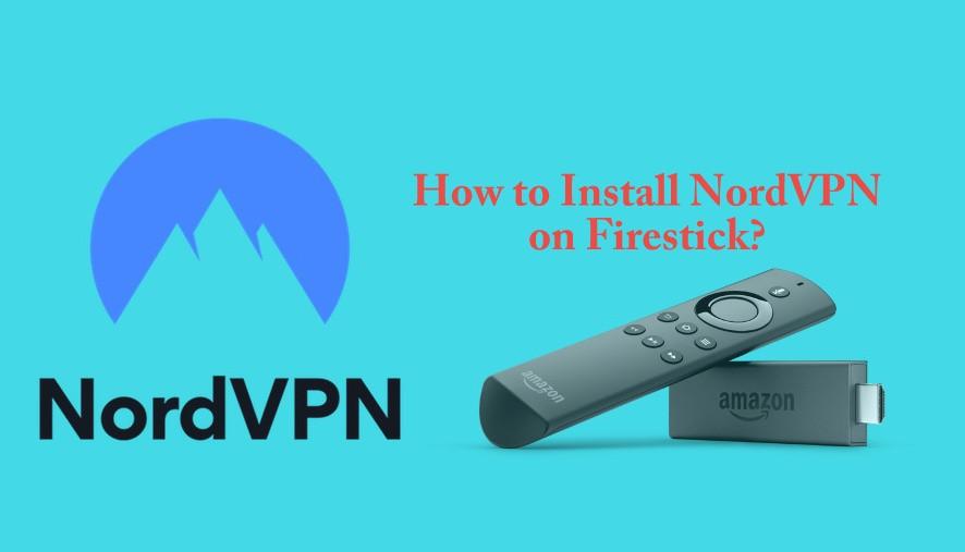 How to Install NordVPN on Firestick? [Updated 2019] - Tech
