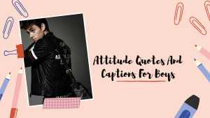 ▷ 410+ Best Attitude Quotes and captions for Boys