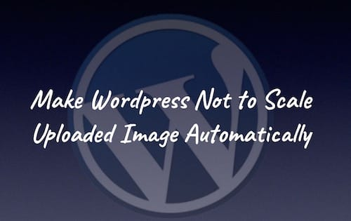 Make Wordpress Not to Edit Uploaded Image