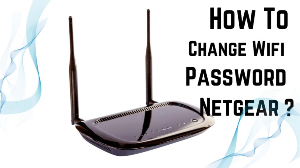 How To Change WiFi Password Netgear
