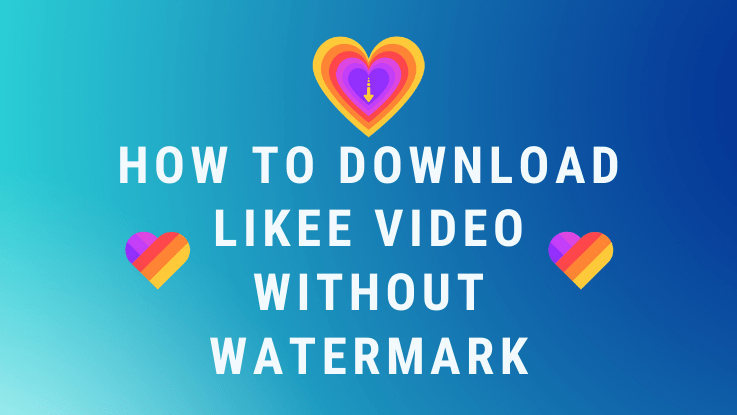 You are currently viewing How to Download Likee Video without Watermark 2020