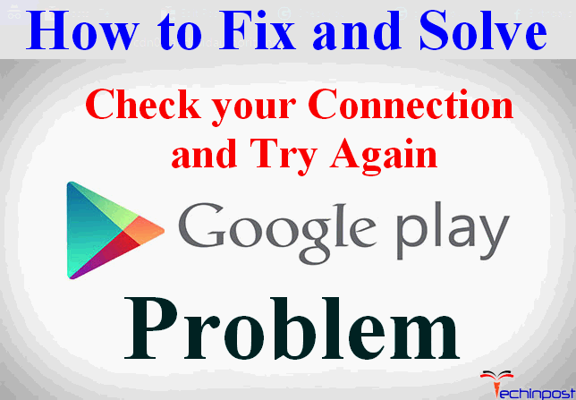 SOLVED] Google Play Store Check your Connection and Try