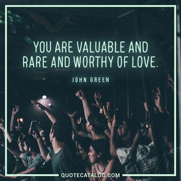 you are valuable and rare and worthy of love