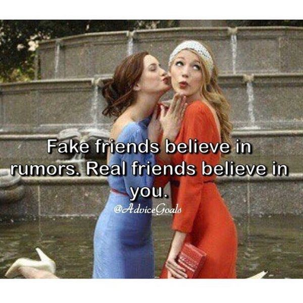 Fake friends believe in rumors.
