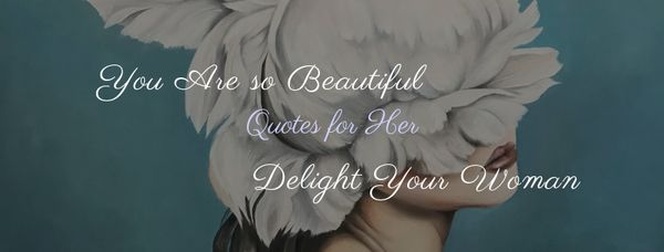 You are so Beautiful Quotes for Her: Delight Your Woman with
