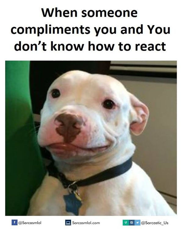 If someone compliments you and you do not know how to respond