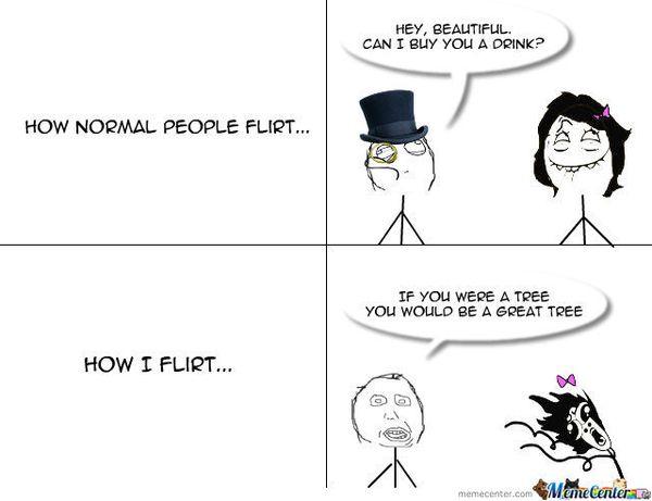 How normal people flirt ... How I flirt ...