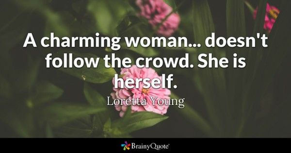 A charming woman ... does not follow the crowd.