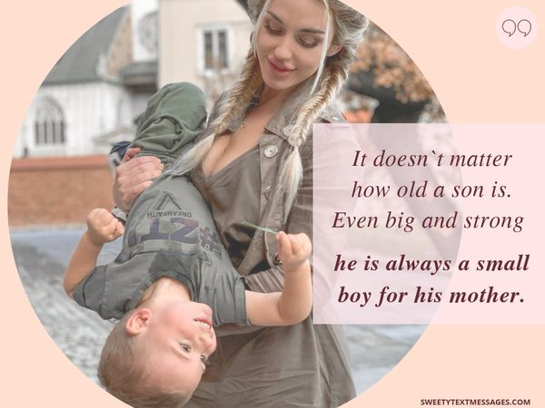It doesn`t matter what problems follow a man; he always knows that he is the best for her mother.