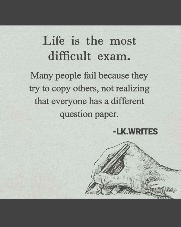 Жизнь - самый сложный экзамен.