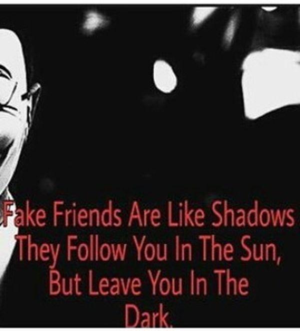 Фальшивые друзья похожи на тени, они следуют за тобой на солнце ...