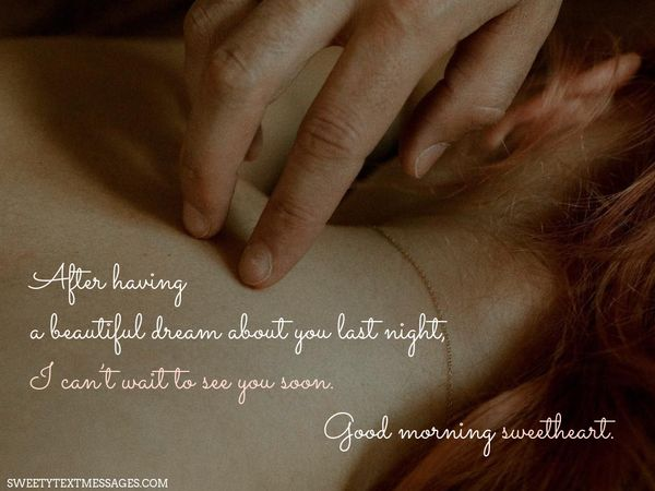 After having a beautiful dream about you last night, I can't wait to see you soon. Good morning sweetheart.
