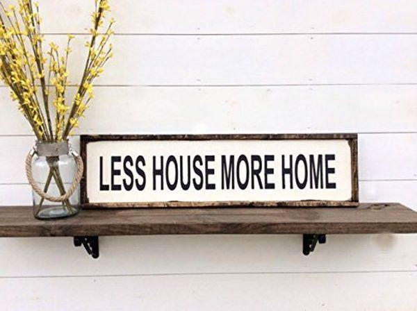 Less House More Home Farmhouse Sign