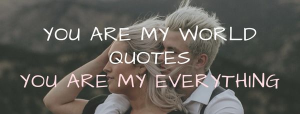 You are My World Quotes, You are My Everything