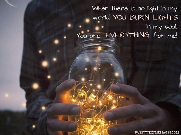 Когда в моем мире нет света, ты зажигаешь свет в моей душе.  Ты для меня - все!