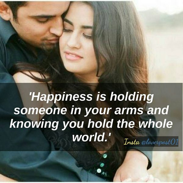 happiness is holding someone in your arms and knowing you hold the whole world