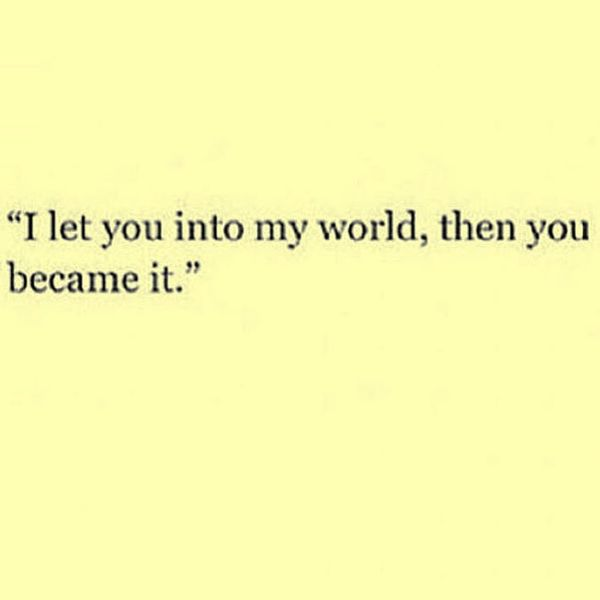 i let you into my world then you became it