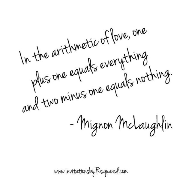 In the arithmetic of love, one plus one is equal to everything ...