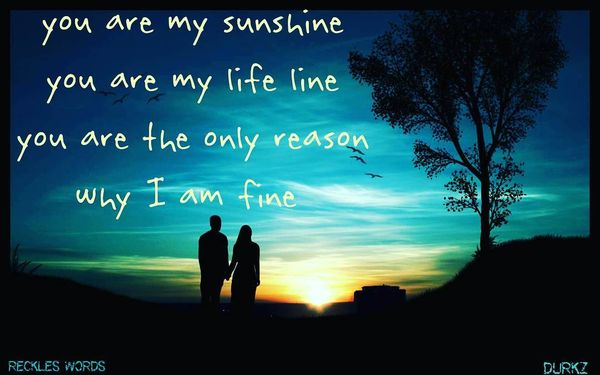 You are my sun, you are my lifeline ...