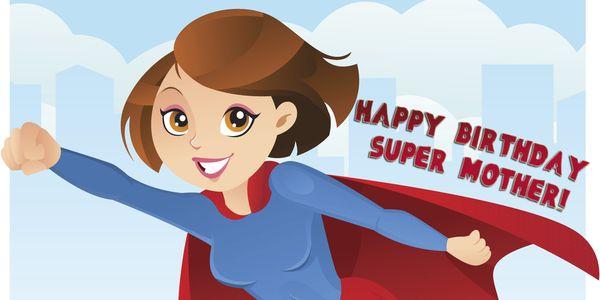 Happy Birthday Super Mother