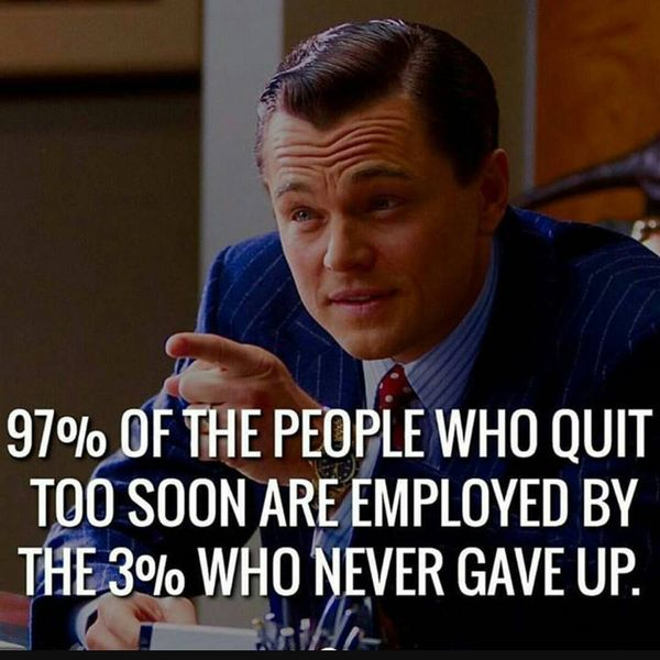 5-97-of-the-people-who-quit-too-soon-are-employed-by-the-3-who-never-gave-up