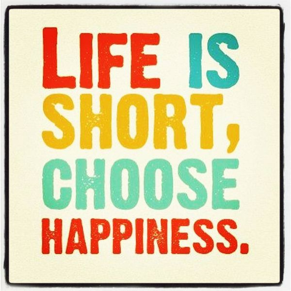 Life is short, choose hapiness