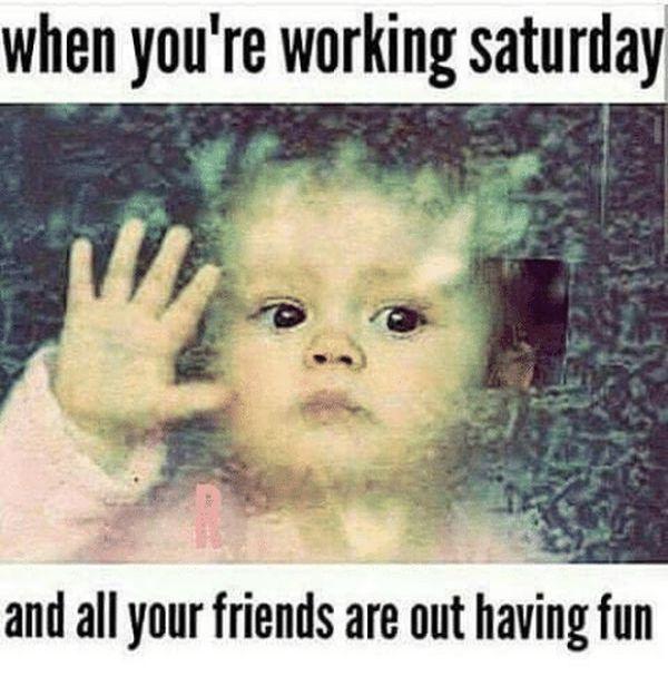 Work Saturday meme for people who work Saturday 3