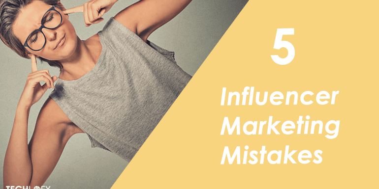 5 Influencer Marketing Mistakes That Are Crippling Your Campaigns
