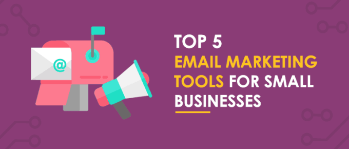 Top 5 Best Email Marketing Tools for Small Businesses (2018)