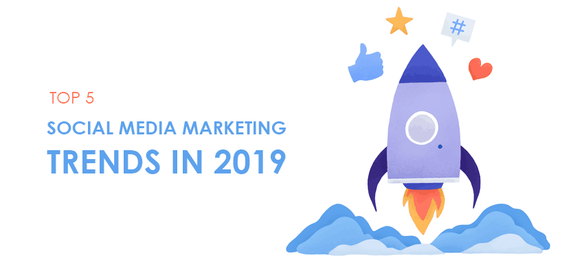 Top 5 Social Media Marketing Trends to Watch in 2019