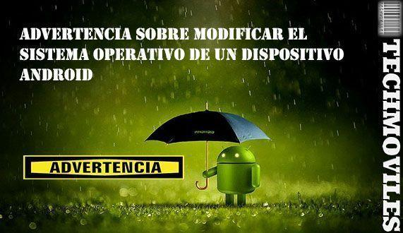 Advertencia sobre modificar el Sistema operativo de un Dispositivo Android