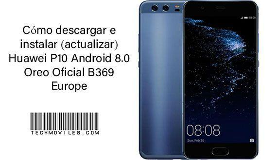 instalar (actualizar) Huawei P10 Android 8.0 Oreo Oficial B369 Europe