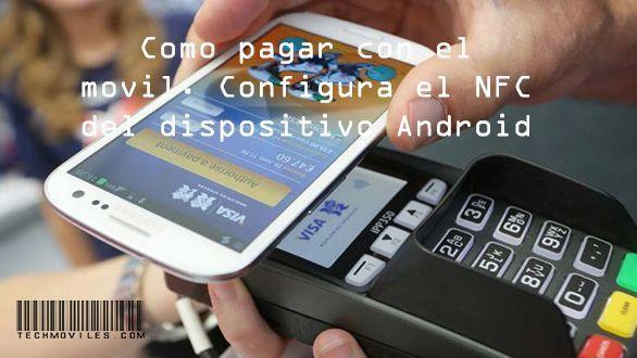 Como pagar con el movil. Configura el NFC del dispositivo Android