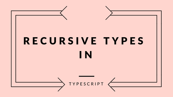 Recursive types in Typescript