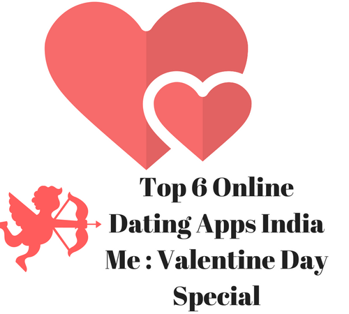 Top 6 Online Dating Apps India Me : Valentine Day Special