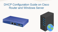 DHCP Configuration Guide - Windows Server and Cisco Router Technig