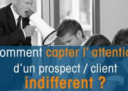 Comment capter l'attention d'un prospect indifférent?