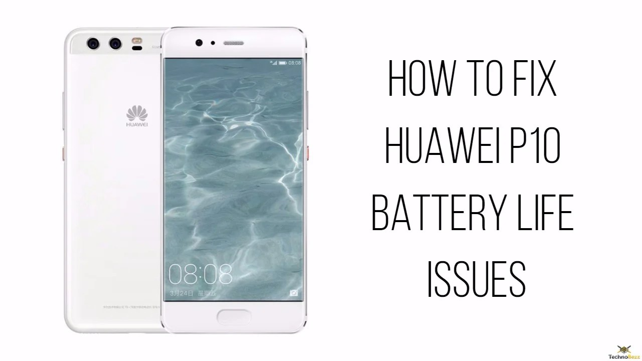 How To Fix Huawei P10 Battery Life Issues Technobezz