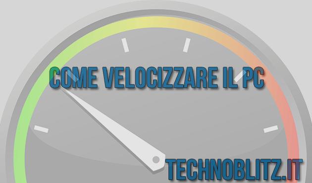 TechnoBlitz.it Come velocizzare il PC con Windows