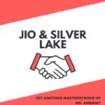 Jio Silver Lake Deal: Another Masterstroke of Mr. Ambani?