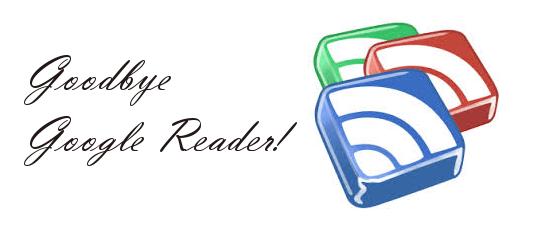 Goodbye Google Reader