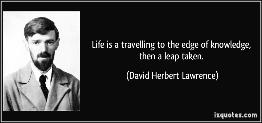 quote-life-is-a-travelling-to-the-edge-of-knowledge-then-a-leap-taken-david-herbert-lawrence-108885