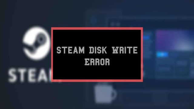 Steam Disk Write Error: What It Is and How to Fix It  TTN - 17